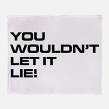 You Wouldn't Let It Lie! Throw Blanket