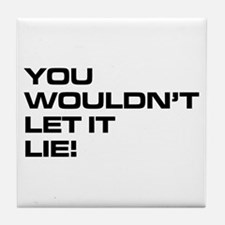 You Wouldn't Let It Lie! Tile Coaster