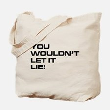 You Wouldn't Let It Lie! Tote Bag