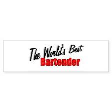 """""""TheWorld's Best Bartender"""" Bumper Bumper Sticker"""