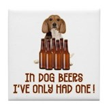 In dog beers ive only had one Drink Coasters