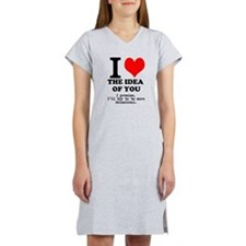 Funny Love the Idea of You Women's Nightshirt