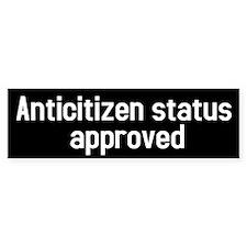 Anticitizen status approved Bumper Sticker