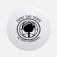 Save the Trees No More Homework Ornament (Round)