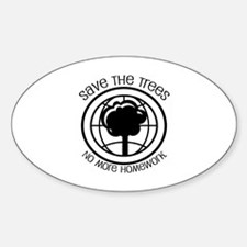 Save the Trees No More Homework Sticker (Oval)