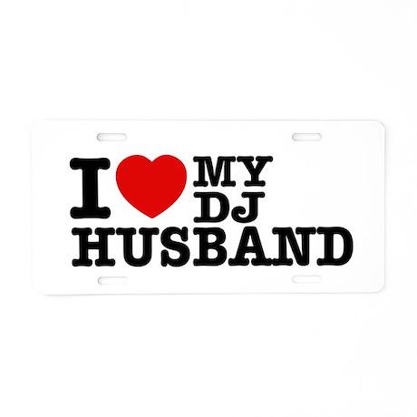 I love my Dj Husband Aluminum License Plate