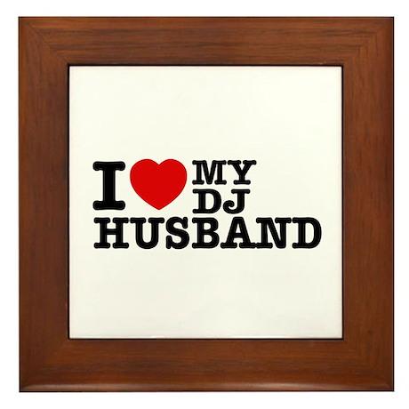 I love my Dj Husband Framed Tile