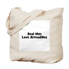 Real Men Love Armadillos Tote Bag