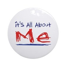 It's all about ME! Ornament (Round)