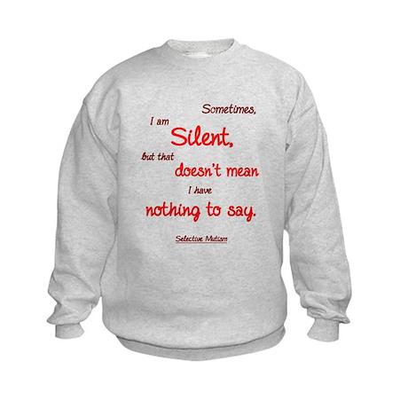 Sometimes I am Silent Kids Sweatshirt