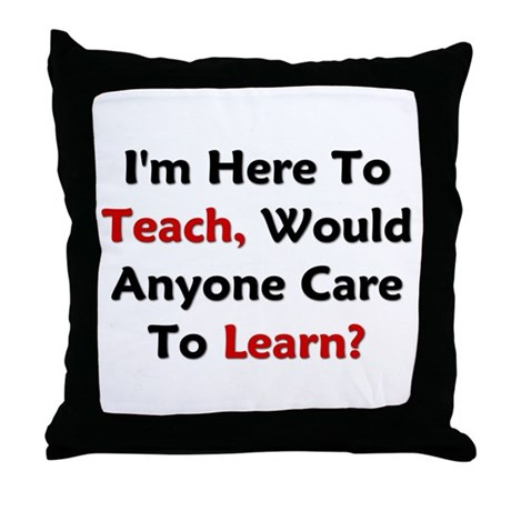 Anyone Care To Learn? Throw Pillow