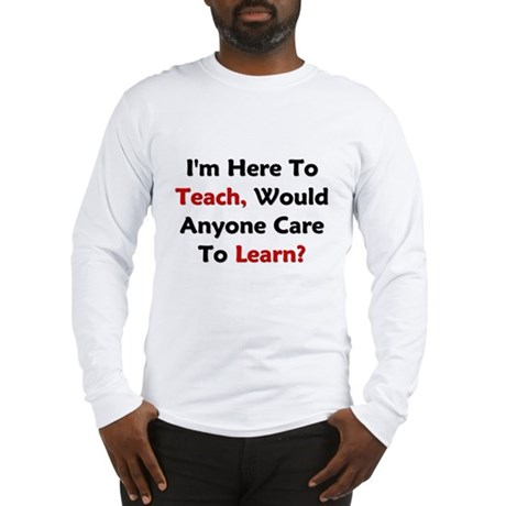 Anyone Care To Learn? Long Sleeve T-Shirt