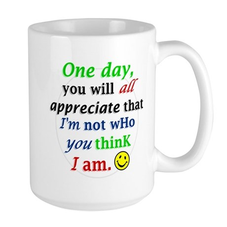 One Day You Will Appreicate Large Mug
