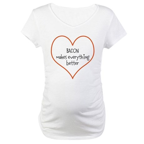 Bacon Makes Everything Better Maternity T-Shirt