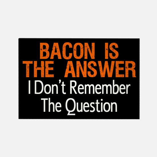 Bacon Is The Answer Rectangle Magnet