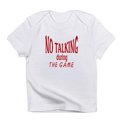 No Talking During Game Infant T-Shirt