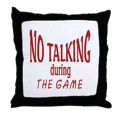 No Talking During Game Throw Pillow