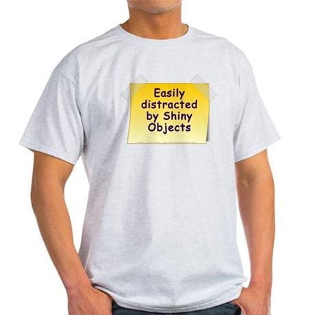 Distracted by Shiny Objects Light T-Shirt
