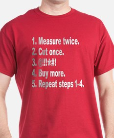 Measure twice, Cut once... T-Shirt