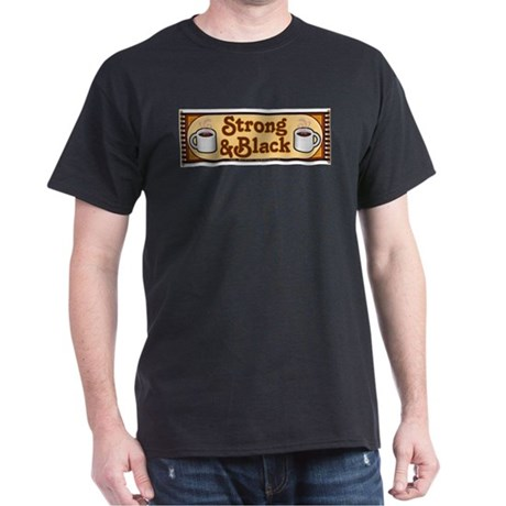 Coffee - Strong amp; Black Dark T-Shirt