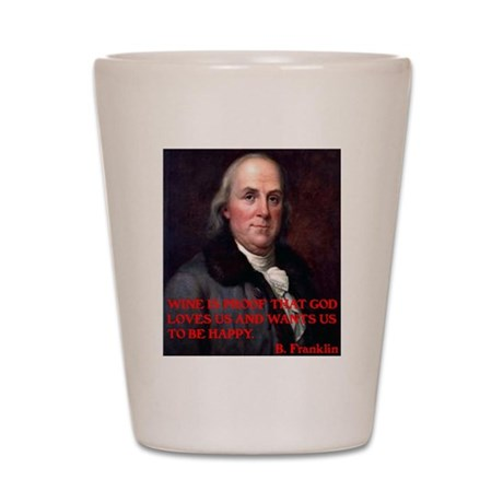 WINE QUOTE™ BEN FRANKLIN Shot Glass
