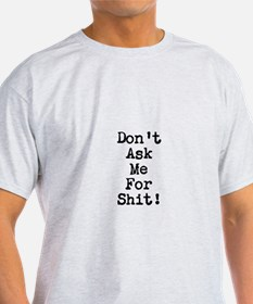 Don't Ask Me for Shit Part 2 T-Shirt