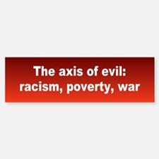axis of evil... Bumper Bumper Bumper Sticker