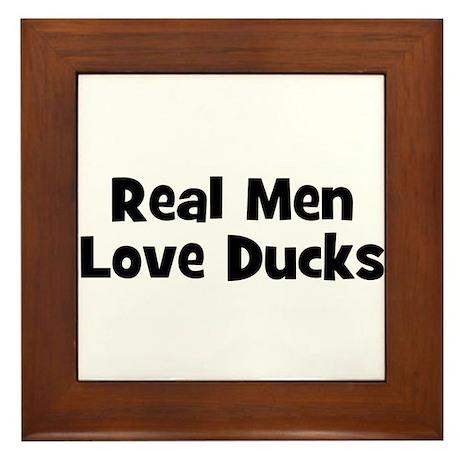 Real Men Love Ducks Framed Tile