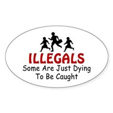 Antiimmigration Illegals Dyin Oval Decal