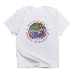 Why Be Normal? Infant T-Shirt