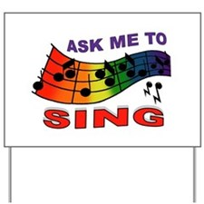 SING TO ME Yard Sign