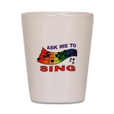 SING TO ME Shot Glass