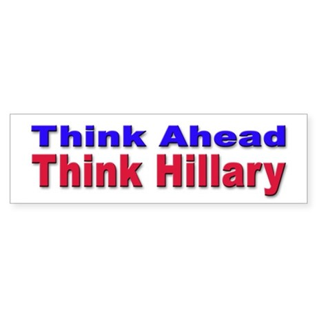Think Ahead, Think Hillary Bumper Sticker