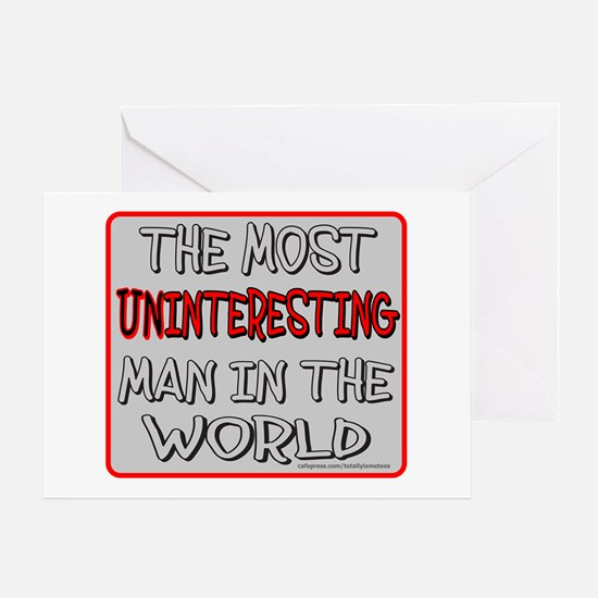 MOST UNINTERESTING MAN Greeting Card
