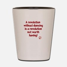 Revolutions are for Dancing Shot Glass