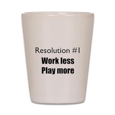 Resolution #1: Work less, pla Shot Glass