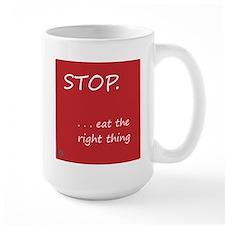 STOP.EAT RIGHT > large mug