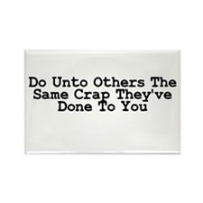 Do Unto Others The Same Crap Rectangle Magnet
