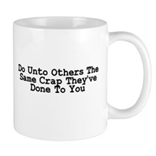 Do Unto Others The Same Crap Small Mug