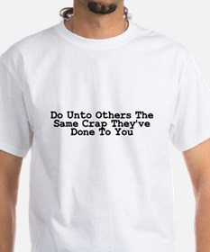Do Unto Others The Same Crap Shirt