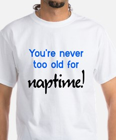 You're Never Too Old Naptime Shirt