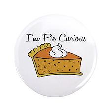"""I'm Pie Curious 3.5"""" Button"""