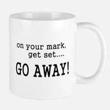 On your mark get set go away! Mug