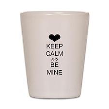 Keep Calm and Be Mine Shot Glass