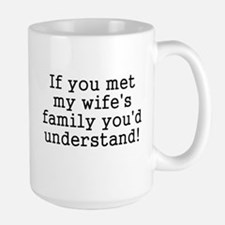 Met Wife's Family Understand Large Mug