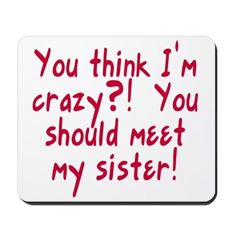Meet My Crazy Sister Mousepad