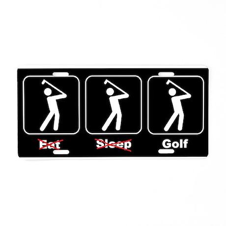 Eat Sleep Golf Aluminum License Plate