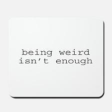 Being Weird Isn't Enough Mousepad