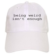 Being Weird Isn't Enough Baseball Cap