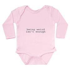 Being Weird Isn't Enough Long Sleeve Infant Bodysu